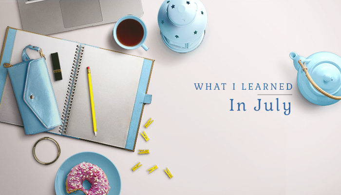 What I Learned in July (and June)
