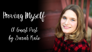 Proving Myself: A Guest Post by Sarah Kate
